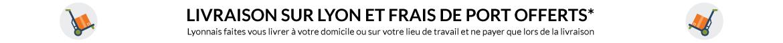 Livraison gratuite sur Lyon